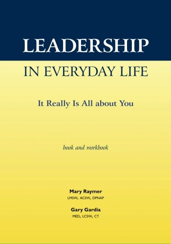 9780615511849: Leadership in Everyday Life: It Really Is All About You: The Book and Workbook
