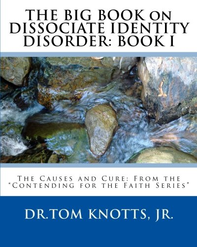 The Big Book on Dissociate Identity Disorder: The Causes and Cure: Book Two from the Contending for...