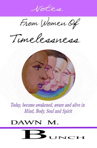9780615514062: Notes From Women Of Timelessness: A New Awakening of the Mind, Body and Soul Dialogue