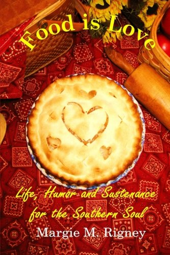 9780615514970: Food is Love: Life, Humor and Sustenance for the Southern Soul