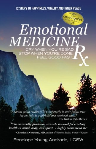 9780615517087: Emotional Medicine RX: Cry When You're Sad, Stop When You're Done, Feel Good Fast