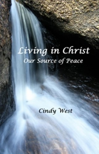 Living in Christ - Our Source of Peace (0615518702) by Cindy West