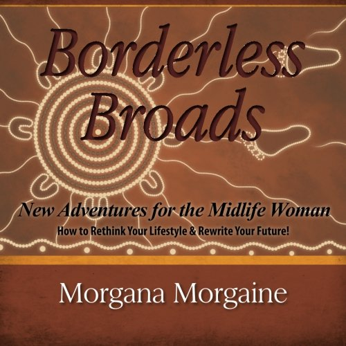 9780615519432: Borderless Broads: New Adventures for the Midlife Woman: How to Rethink Your Lifestyle & Rewrite Your Future