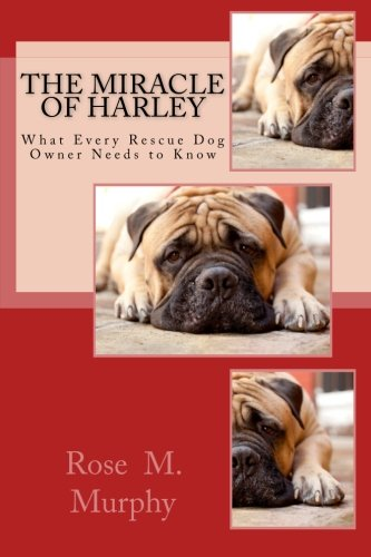 9780615519807: The Miracle of Harley: What Every Rescue Dog Owner Needs to Know