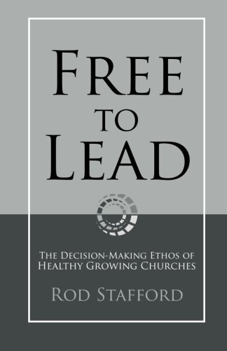 9780615519951: Free to Lead: The Decision-Making Ethos of Healthy Growing Churches
