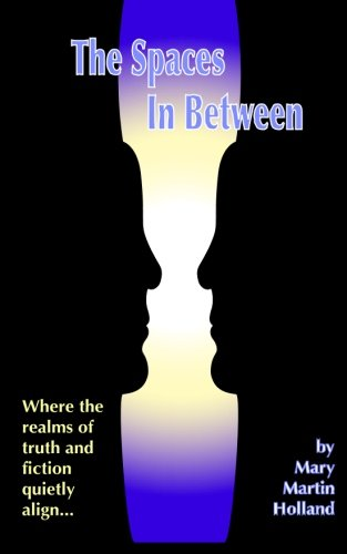 The Spaces in Between (Paperback): Mary Martin Holland