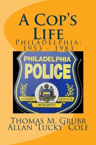 "A Cop's Life: Philadelphia: 1953 - 1983 (0615520219) by Grubb, Thomas M.; Cole, Allan ""Lucky"""