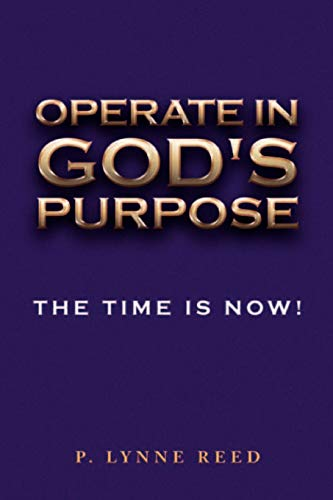 Operate in Gods Purpose: The Time Is Now: P. Lynne Reed
