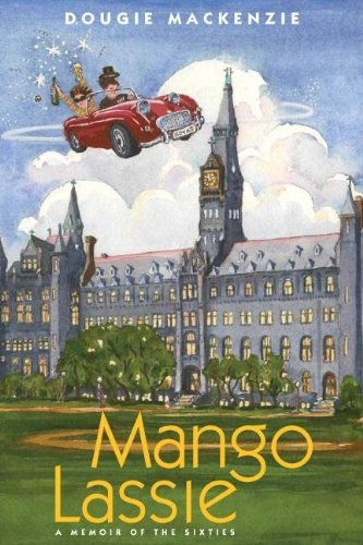 Mango Lassie: A Memoir of the Sixties: Dougie MacKenzie