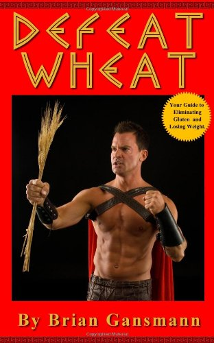 9780615522838: Defeat Wheat: Your Guide to Eliminating Gluten and Losing Weight
