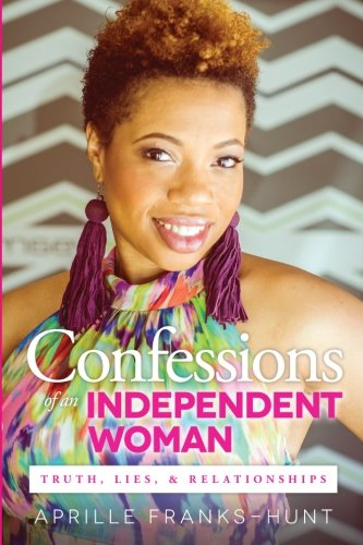 9780615523415: Confessions of an Independent Woman: Truth, Lies & Relationships