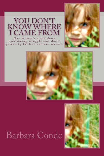 9780615523422: You don't know where I came from: One woman's story about overcoming struggle and abuse: guided by faith to achieve success.