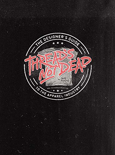 9780615523477: Thread's Not Dead: The Designer's Guide to the Apparel Industry