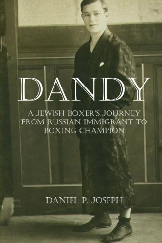 9780615523583: Dandy: A Jewish Boxer's Journey From Russian Immigrant To Boxing Champion