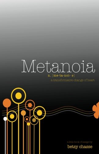 Metanoia - A Transformational Change of Heart: Betsy Chasse