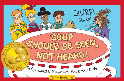 9780615524078: Soup Should Be Seen, Not Heard! A Complete Manners Book for Kids (Mom's Choice Award Winner)