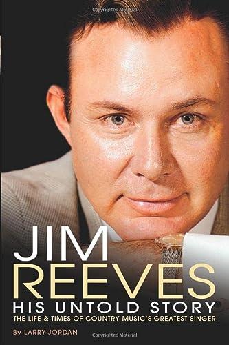 Jim Reeves: His Untold Story: Larry Jordan