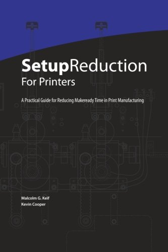 9780615524733: Setup Reduction for Printers: A Practical Guide to Reducing Makeready Time in Print Manufacturing