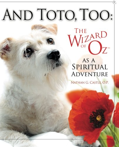And Toto, Too:: The Wizard of Oz as a Spiritual Adventure: Castle, Nathan G.