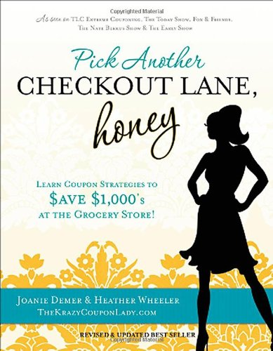 9780615525174: Pick Another Checkout Lane, Honey: Learn Coupon Strategies to Save $1000s at the Grocery Store