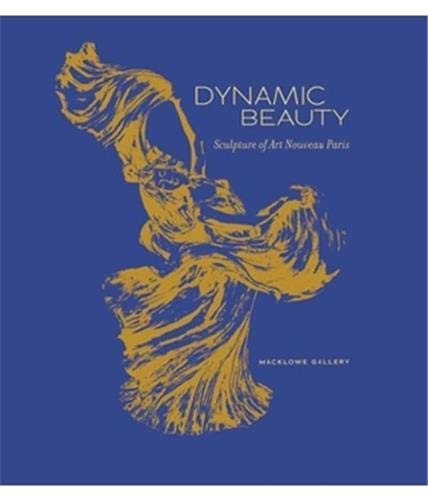Dynamic Beauty: Sculpture of Art Nouveau Paris: Goldring, Jessica; Veith, Jessica; Harlow, Fredrica...