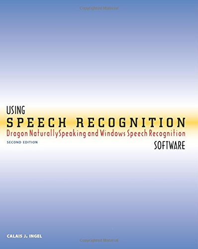 9780615525501: Using Speech Recognition Software: Dragon Naturallyspeaking and Windows Speech Recognition, Second Edition