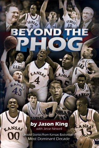 Beyond the Phog: Untold Stories from Kansas: Jason King with
