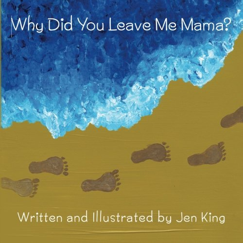 Why Did You Leave Me Mama: Jen King