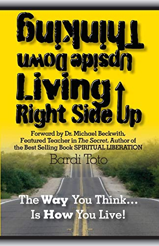 9780615531359: Thinking Upside Down Living Rightside Up: The Way You Think Is How You Live