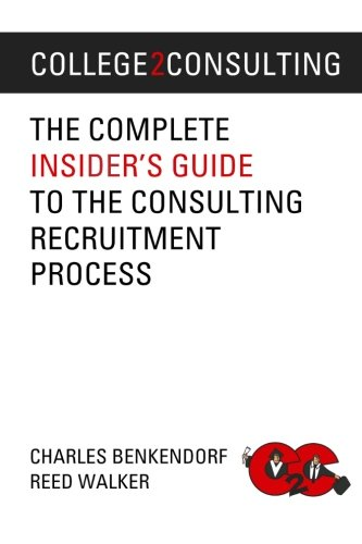 9780615531533: College2Consulting: The Complete Insider's Guide to the Consulting Recruitment Process: Volume 1