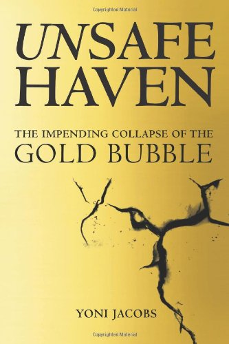 9780615531946: Unsafe Haven: The Impending Collapse of the Gold Bubble