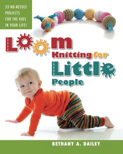 9780615532073: Loom Knitting for Little People: Filled with over 30 fun & engaging no-needle projects to knit for the kids in your life!: 1
