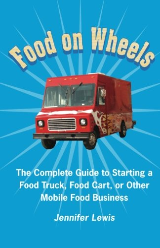 9780615533667: Food On Wheels: The Complete Guide To Starting A Food Truck, Food Cart, Or Other Mobile Food Business