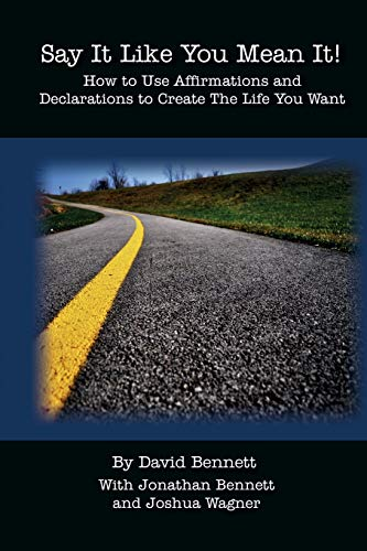 9780615533957: Say It Like You Mean It!: How to Use Affirmations and Declarations To Create the Life You Want