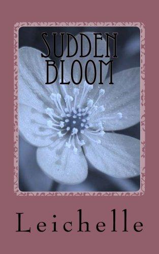 Sudden Bloom: Leichelle K