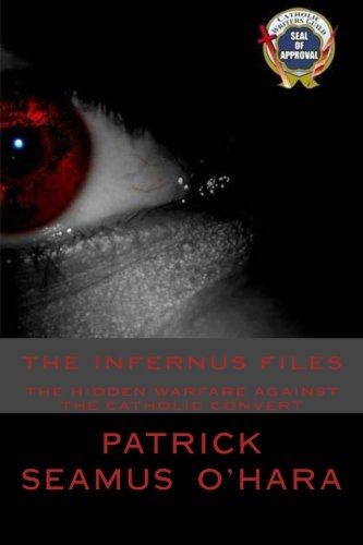 9780615534459: The Infernus Files: The unseen warfare against all who consider conversion to the Catholic faith.