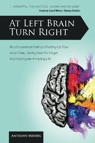 9780615534862: At Left Brain Turn Right: An Uncommon Path to Shutting Up Your Inner Critic, Giving Fear the Finger & Having an Amazing Life!