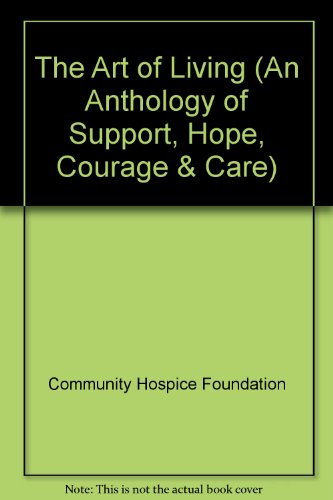 The Art of Living (An Anthology of Support, Hope, Courage & Care)