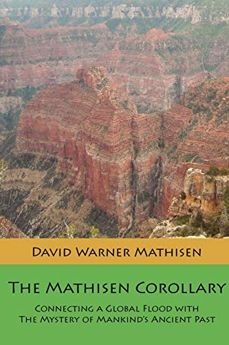9780615535623: The Mathisen Corollary: Connecting a Global Flood with the Mystery of Mankind's Ancient Past