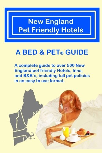 New England Pet Friendly Hotels: A Bed Pet (R) Guide: Milo Maxwell