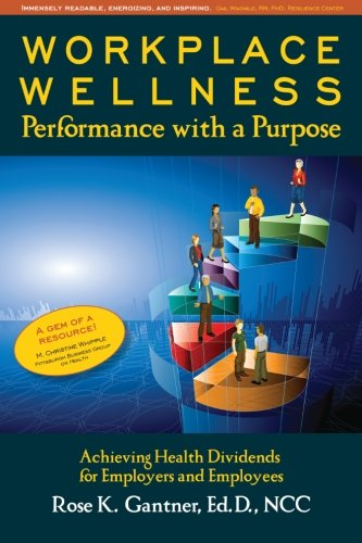 9780615536507: Workplace Wellness: Performance with a Purpose: Achieving Health Dividends for Employers and Employees