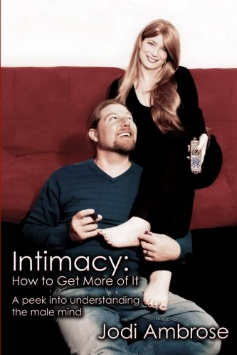 9780615537115: Intimacy: How to Get More of It: A peek into understanding the male mind