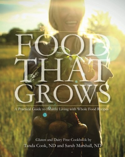 9780615537375: Food That Grows: A Practical Guide To Healthy Living With Whole Food Recipes