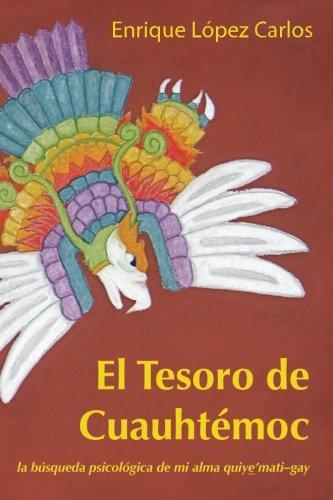 9780615537726: El Tesoro de Cuauhtémoc:La búsqueda psicológica de mi alma quiye'mati-gay (Spanish Edition)