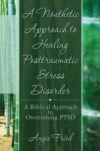 A Nouthetic Approach to Healing Posttraumatic Stress Disorder: A Biblical Approach to Overcoming ...