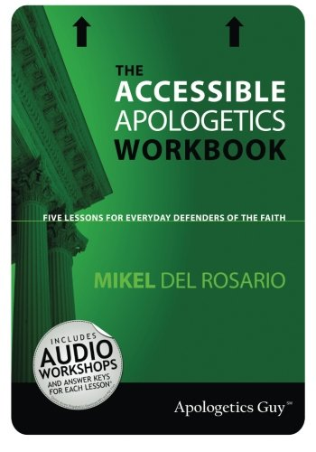 The Accessible Apologetics Workbook: Five Lessons for Everyday Defenders of the Faith: Del Rosario,...