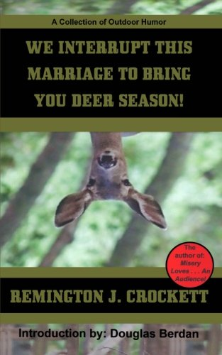 9780615540405: We Interrupt This Marriage To Bring You Deer Season: A collection of outdoor humor