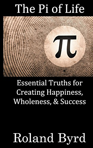 9780615540528: The Pi of Life: Essential Truths for Creating Happiness, Wholeness, & Success in Life