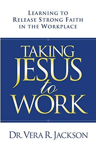 9780615540559: Taking Jesus to Work: Learning to Release Strong Faith in the Workplace