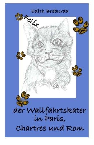 9780615541013: Felix der Wallfahrtskater in Paris, Chartres und Rom (German Edition)